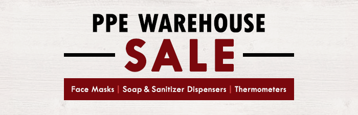 PPE Warehouse Sale - Stock up and save on Face Masks, Soap and Sanitizer Dispensers, and Thermometers